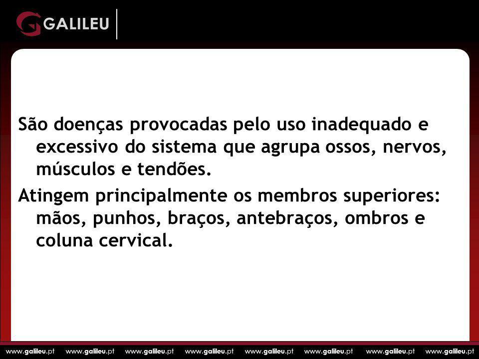 www. galileu.pt www. galileu.pt www. galileu.pt www. galileu.pt São doenças provocadas pelo uso inadequado e excessivo do sistema que agrupa ossos, ne
