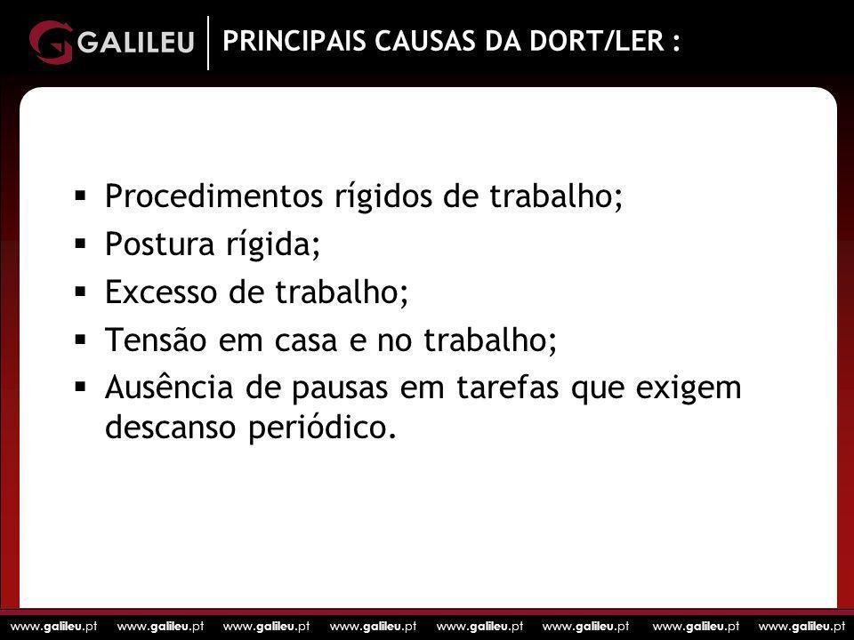 www. galileu.pt www. galileu.pt www. galileu.pt www. galileu.pt PRINCIPAIS CAUSAS DA DORT/LER : Procedimentos rígidos de trabalho; Postura rígida; Exc
