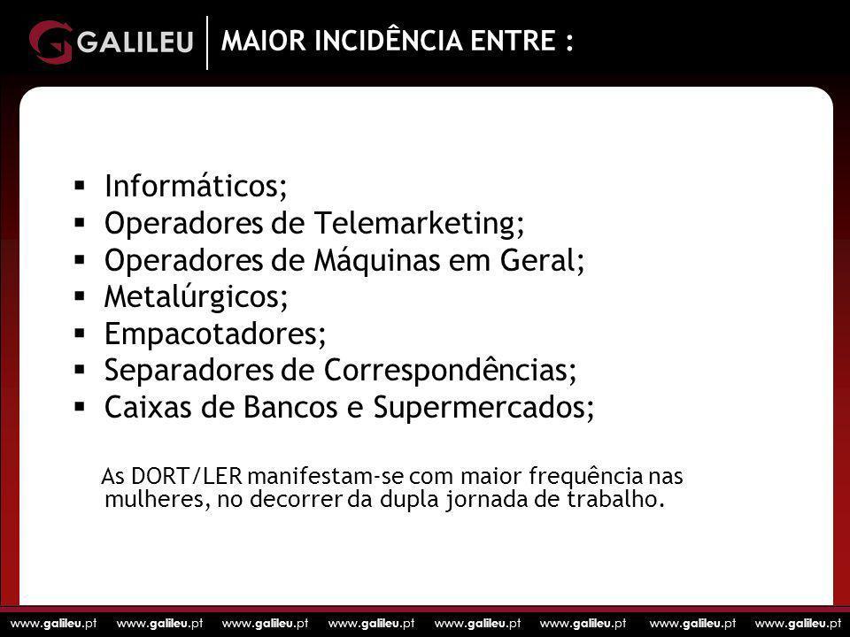www. galileu.pt www. galileu.pt www. galileu.pt www. galileu.pt MAIOR INCIDÊNCIA ENTRE : Informáticos; Operadores de Telemarketing; Operadores de Máqu