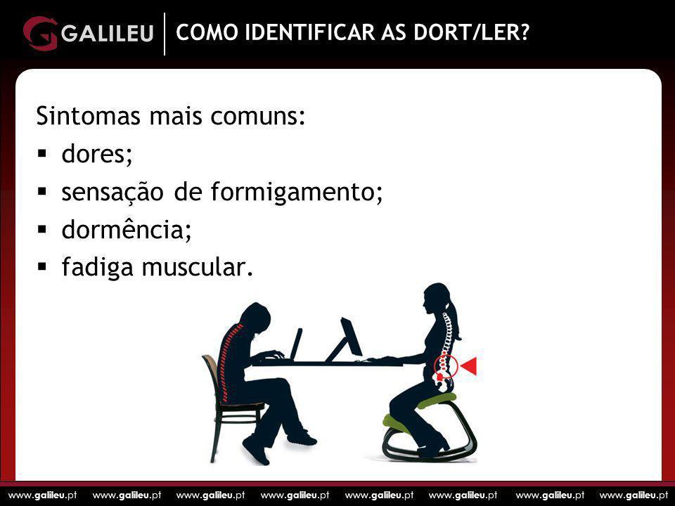 www. galileu.pt www. galileu.pt www. galileu.pt www. galileu.pt COMO IDENTIFICAR AS DORT/LER? Sintomas mais comuns: dores; sensação de formigamento; d