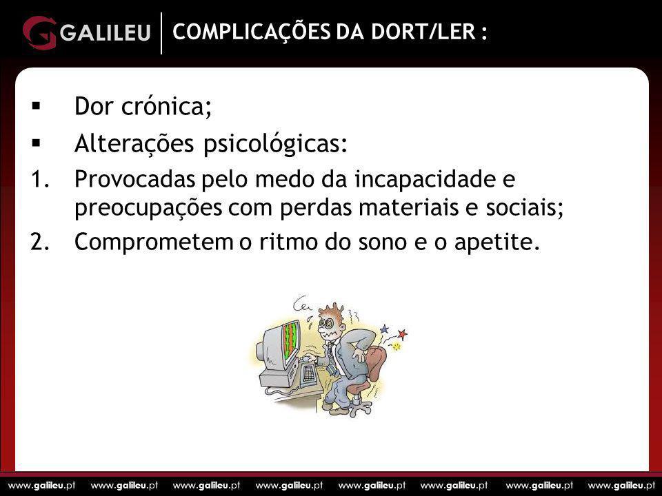 www. galileu.pt www. galileu.pt www. galileu.pt www. galileu.pt COMPLICAÇÕES DA DORT/LER : Dor crónica; Alterações psicológicas: 1.Provocadas pelo med