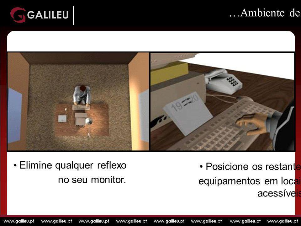 www. galileu.pt www. galileu.pt www. galileu.pt www. galileu.pt …Ambiente de trabalho ideal… Elimine qualquer reflexo no seu monitor. Posicione os res