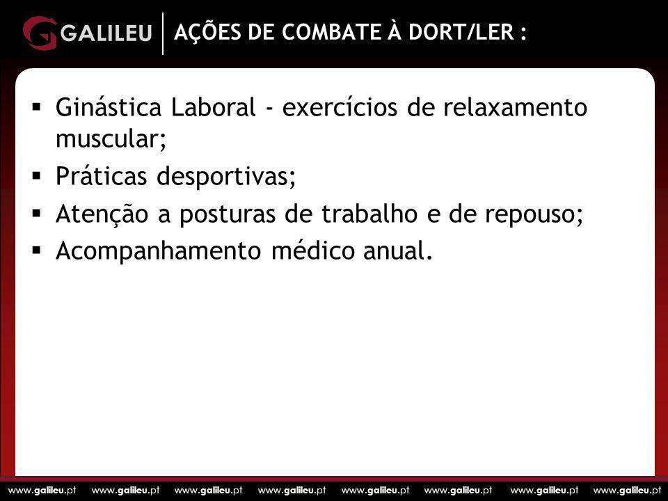 www. galileu.pt www. galileu.pt www. galileu.pt www. galileu.pt AÇÕES DE COMBATE À DORT/LER : Ginástica Laboral - exercícios de relaxamento muscular;
