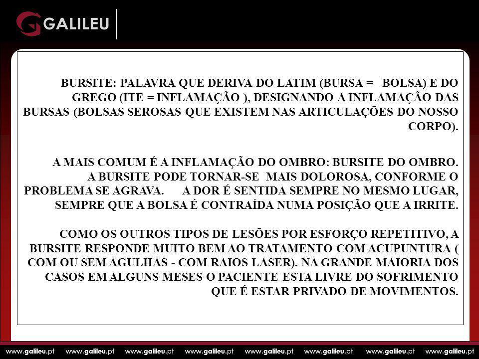 www. galileu.pt www. galileu.pt www. galileu.pt www. galileu.pt BURSITE: PALAVRA QUE DERIVA DO LATIM (BURSA = BOLSA) E DO GREGO (ITE = INFLAMAÇÃO ), D