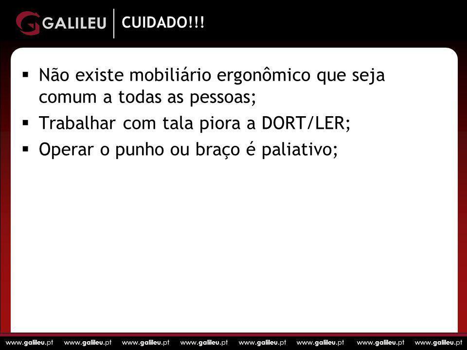 www. galileu.pt www. galileu.pt www. galileu.pt www. galileu.pt CUIDADO!!! Não existe mobiliário ergonômico que seja comum a todas as pessoas; Trabalh