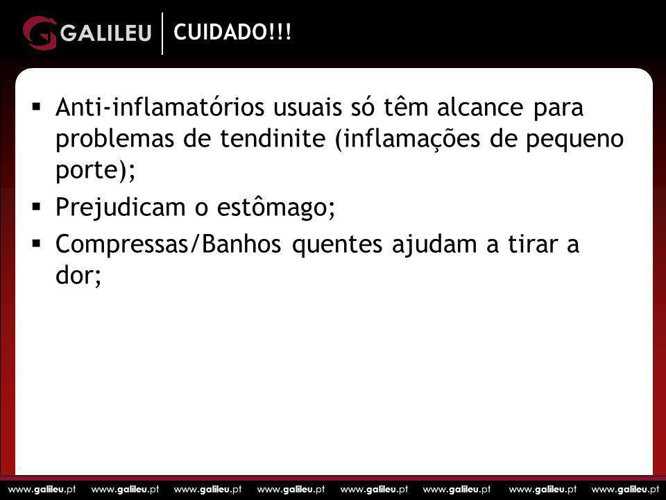 www. galileu.pt www. galileu.pt www. galileu.pt www. galileu.pt CUIDADO!!! Anti-inflamatórios usuais só têm alcance para problemas de tendinite (infla