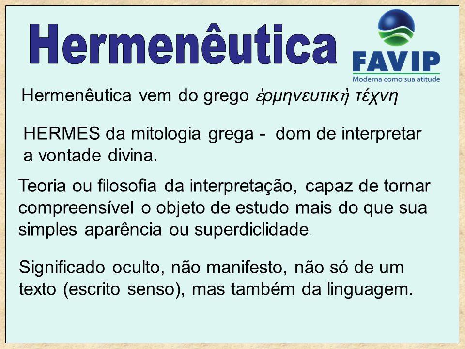 Hermenêutica vem do grego ρμηνευτικ τέχνη Teoria ou filosofia da interpretação, capaz de tornar compreensível o objeto de estudo mais do que sua simpl