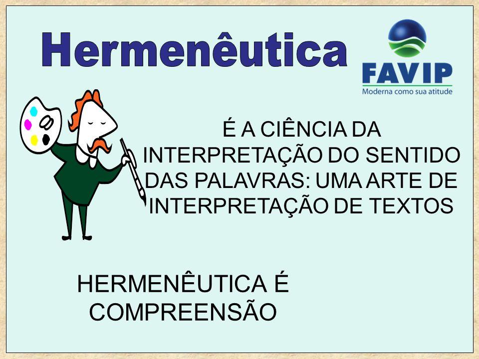 É A CIÊNCIA DA INTERPRETAÇÃO DO SENTIDO DAS PALAVRAS: UMA ARTE DE INTERPRETAÇÃO DE TEXTOS HERMENÊUTICA É COMPREENSÃO