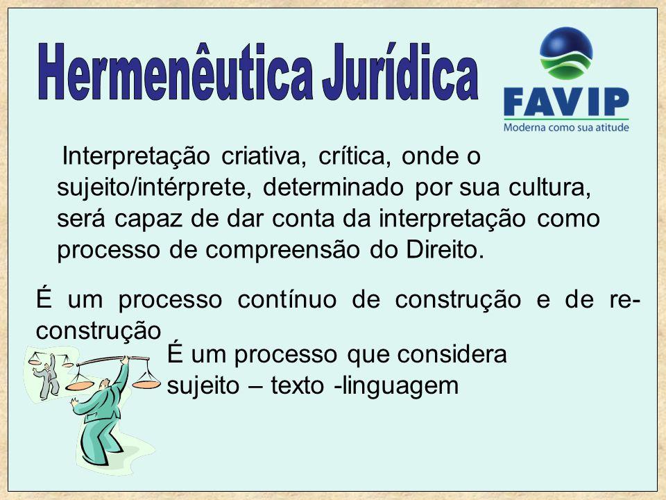 Interpretação criativa, crítica, onde o sujeito/intérprete, determinado por sua cultura, será capaz de dar conta da interpretação como processo de compreensão do Direito.