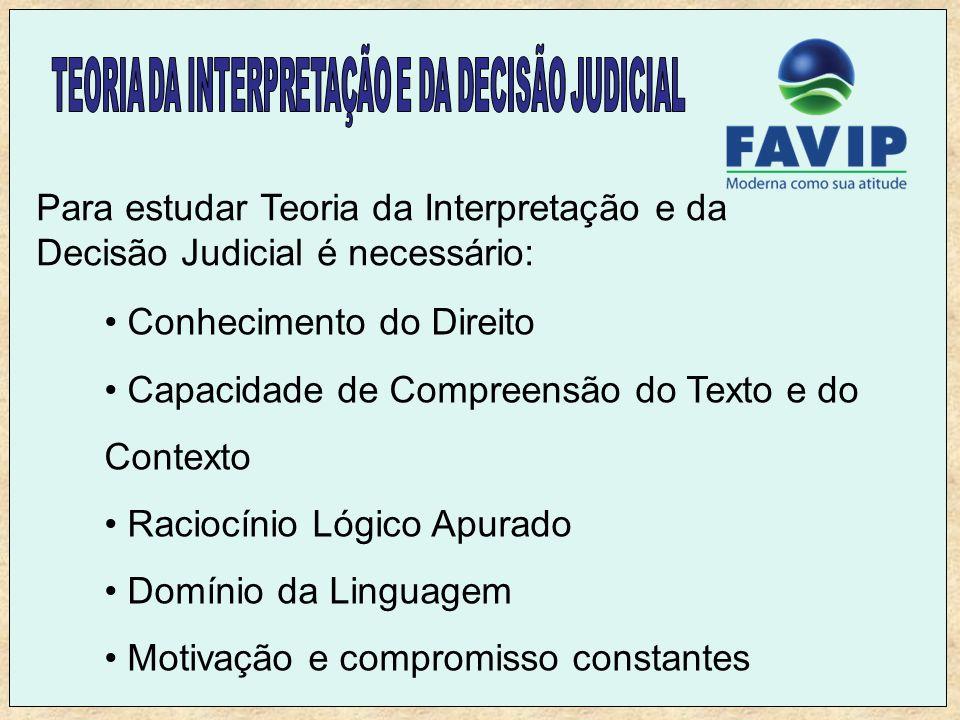 Para estudar Teoria da Interpretação e da Decisão Judicial é necessário: Conhecimento do Direito Capacidade de Compreensão do Texto e do Contexto Raci