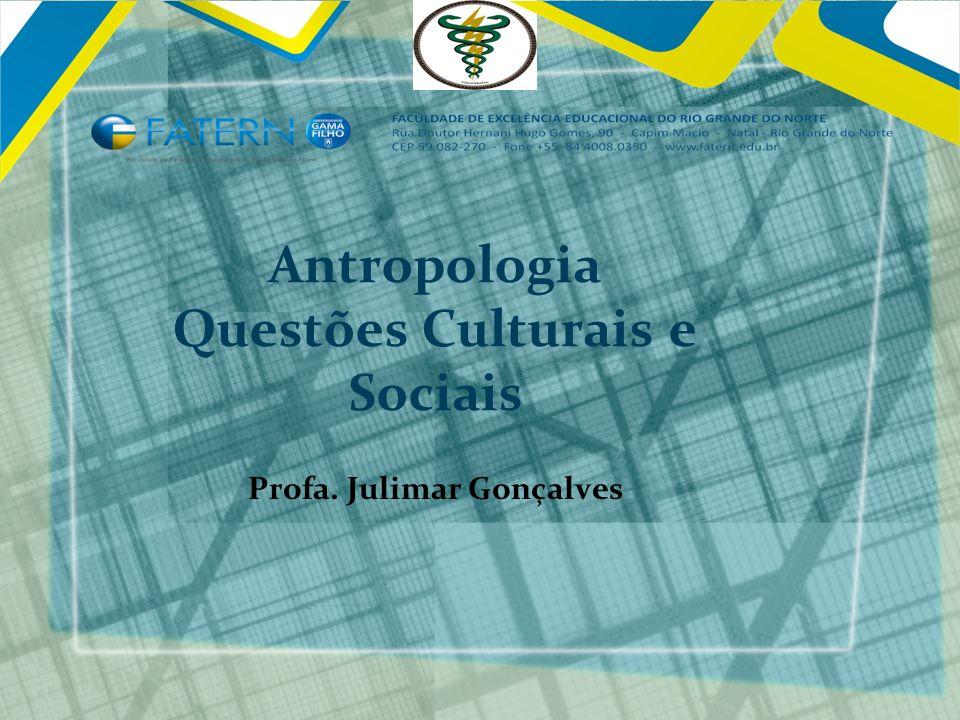 Antropologia Questões Culturais e Sociais Profa. Julimar Gonçalves