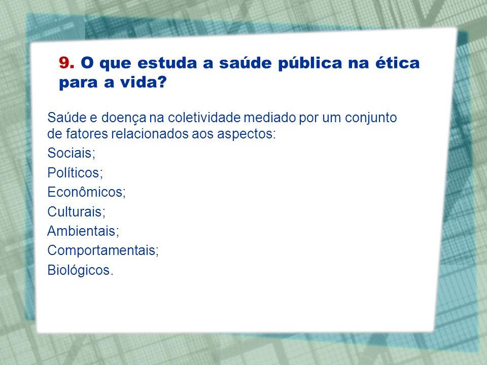 Saúde e doença na coletividade mediado por um conjunto de fatores relacionados aos aspectos: Sociais; Políticos; Econômicos; Culturais; Ambientais; Co