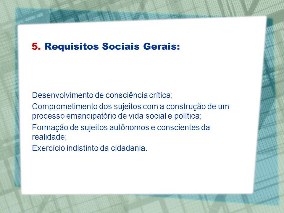 Desenvolvimento de consciência crítica; Comprometimento dos sujeitos com a construção de um processo emancipatório de vida social e política; Formação