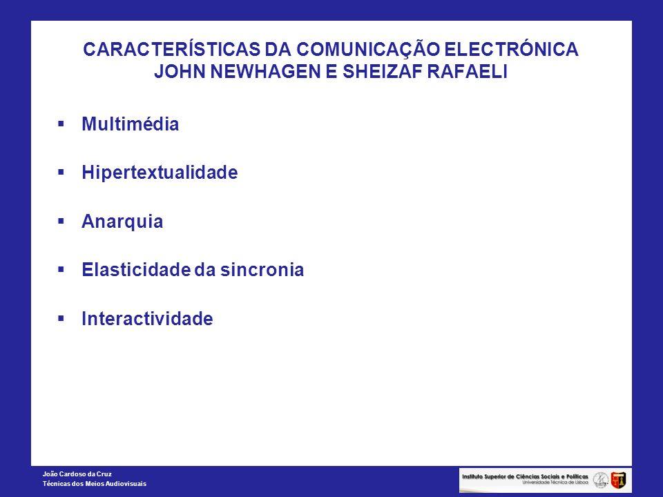 João Cardoso da Cruz Técnicas dos Meios Audiovisuais CARACTERÍSTICAS DA COMUNICAÇÃO ELECTRÓNICA JOHN NEWHAGEN E SHEIZAF RAFAELI Multimédia Hipertextua