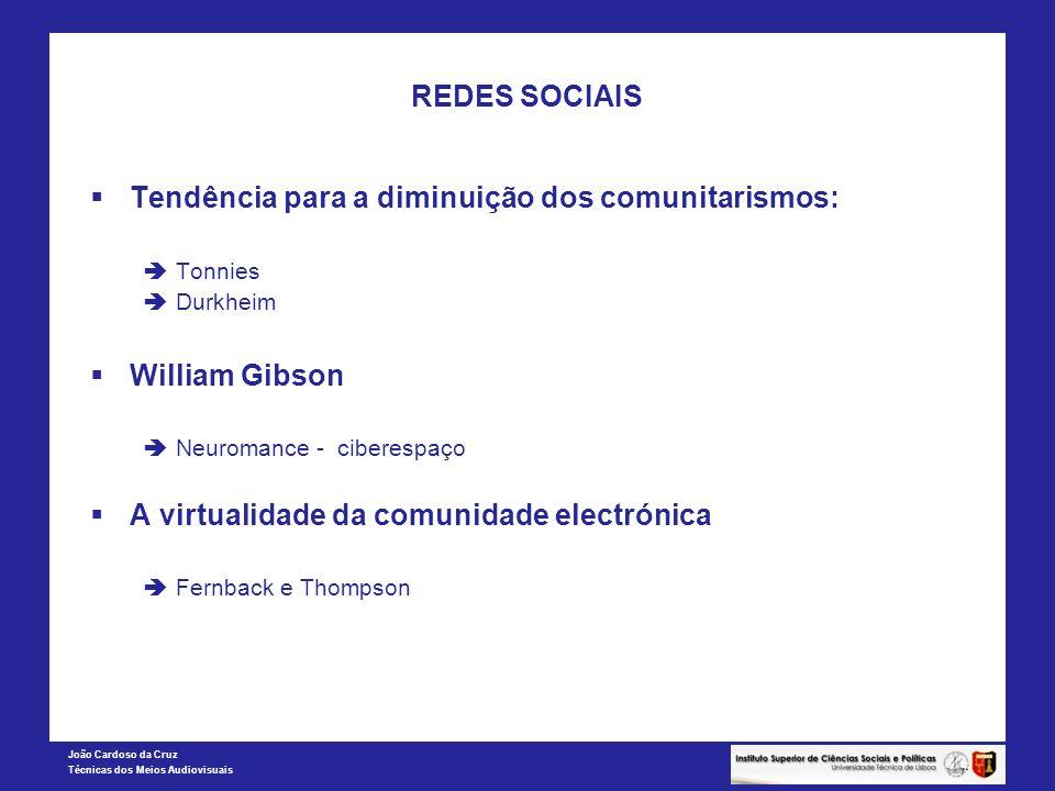 João Cardoso da Cruz Técnicas dos Meios Audiovisuais REDES SOCIAIS Tendência para a diminuição dos comunitarismos: Tonnies Durkheim William Gibson Neu