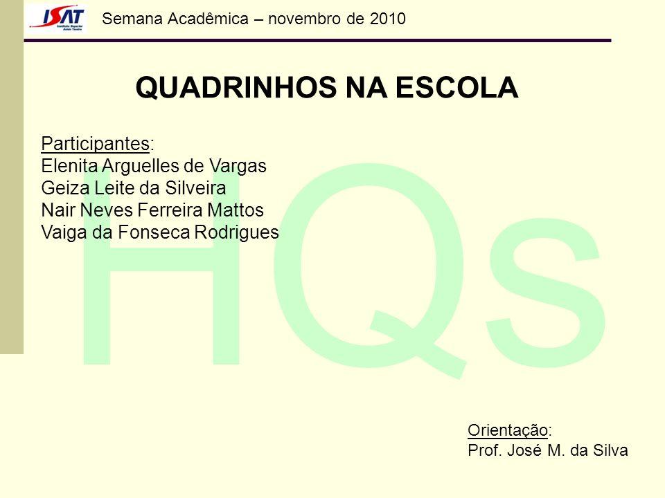 Semana Acadêmica – novembro de 2010 HQs QUADRINHOS NA ESCOLA Participantes: Elenita Arguelles de Vargas Geiza Leite da Silveira Nair Neves Ferreira Ma