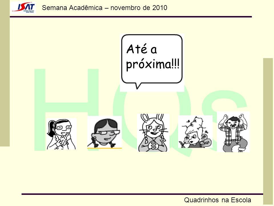 Semana Acadêmica – novembro de 2010 HQs Quadrinhos na Escola Até a próxima!!!
