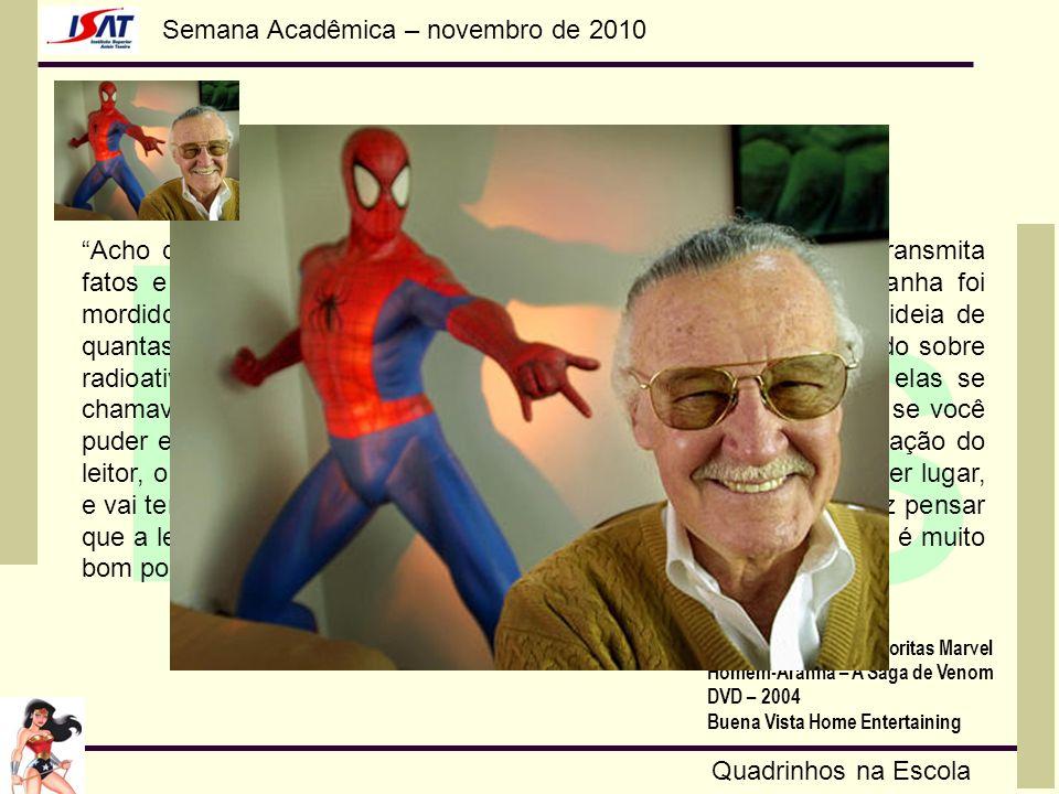 Semana Acadêmica – novembro de 2010 HQs Quadrinhos na Escola Acho que qualquer tipo de literatura que a garotada leia e que transmita fatos e informaç