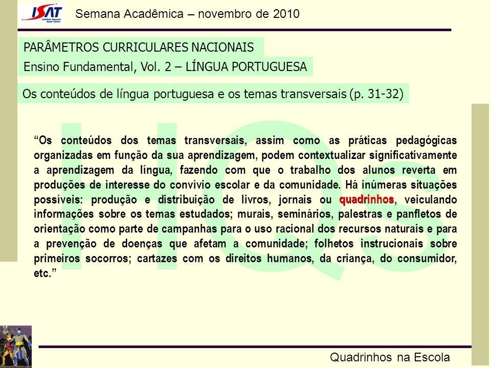 Semana Acadêmica – novembro de 2010 HQs Quadrinhos na Escola PARÂMETROS CURRICULARES NACIONAIS Os conteúdos de língua portuguesa e os temas transversa