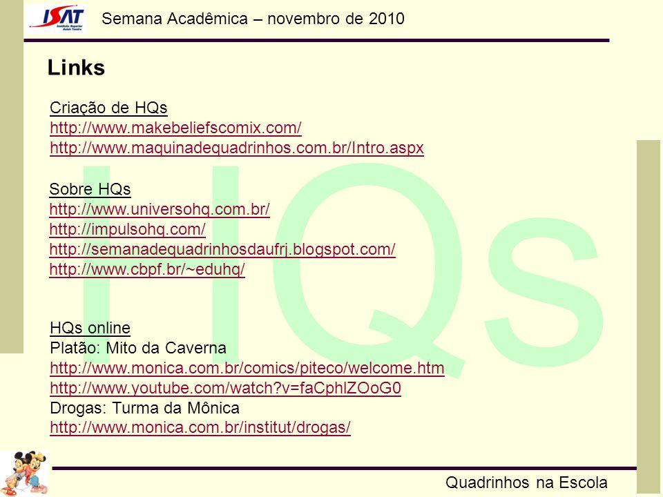 Semana Acadêmica – novembro de 2010 HQs Quadrinhos na Escola Links Criação de HQs http://www.makebeliefscomix.com/ http://www.maquinadequadrinhos.com.