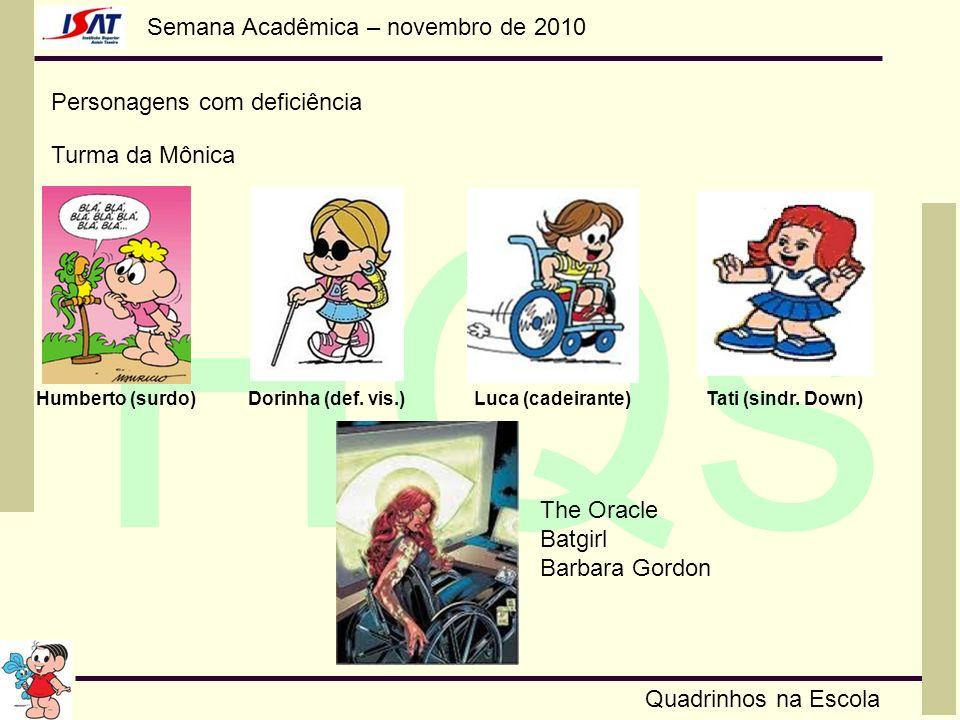 Semana Acadêmica – novembro de 2010 HQs Quadrinhos na Escola Personagens com deficiência Turma da Mônica Humberto (surdo) Dorinha (def. vis.)Luca (cad