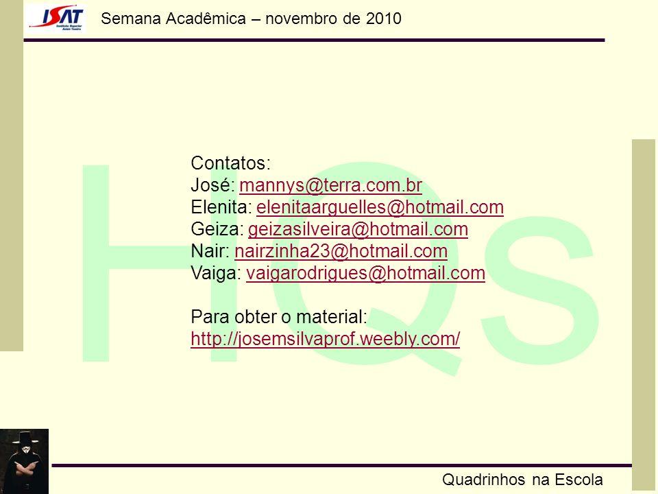 Semana Acadêmica – novembro de 2010 HQs Quadrinhos na Escola Contatos: José: mannys@terra.com.brmannys@terra.com.br Elenita: elenitaarguelles@hotmail.
