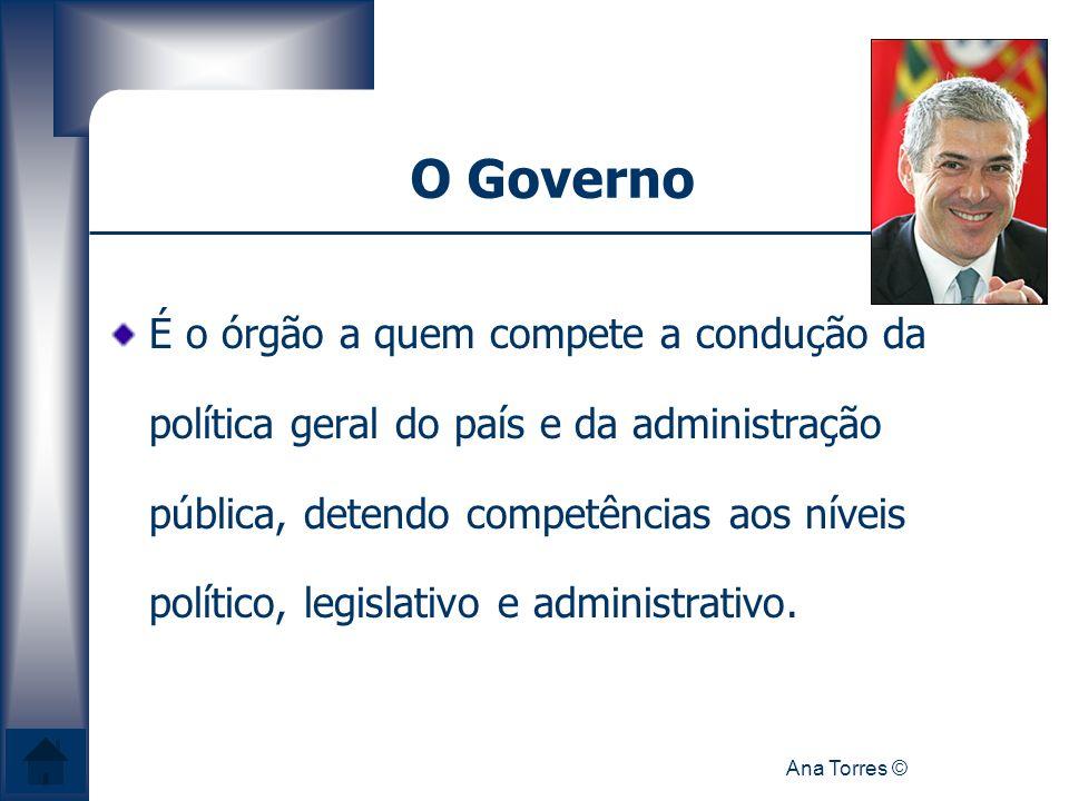 Ana Torres © O Governo É o órgão a quem compete a condução da política geral do país e da administração pública, detendo competências aos níveis polít
