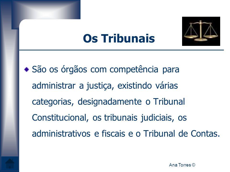 Ana Torres © Os Tribunais São os órgãos com competência para administrar a justiça, existindo várias categorias, designadamente o Tribunal Constitucio