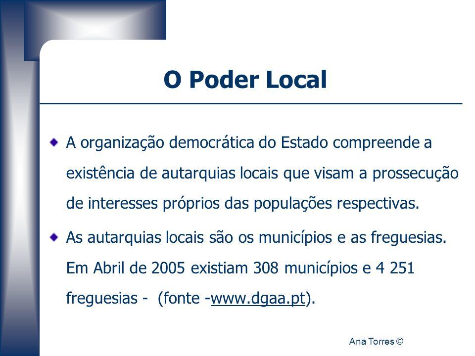 Ana Torres © O Poder Local A organização democrática do Estado compreende a existência de autarquias locais que visam a prossecução de interesses próp