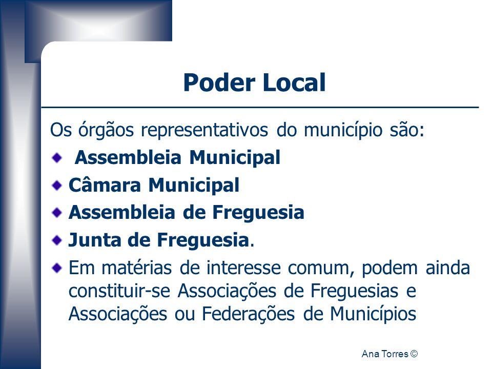 Ana Torres © Poder Local Os órgãos representativos do município são: Assembleia Municipal Câmara Municipal Assembleia de Freguesia Junta de Freguesia.