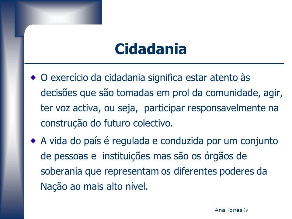 Ana Torres © Cidadania O exercício da cidadania significa estar atento às decisões que são tomadas em prol da comunidade, agir, ter voz activa, ou sej