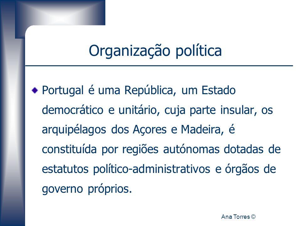 Ana Torres © Organização política Portugal é uma República, um Estado democrático e unitário, cuja parte insular, os arquipélagos dos Açores e Madeira