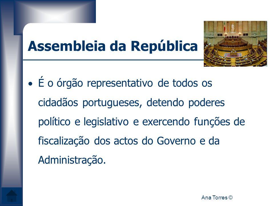 Ana Torres © Assembleia da República É o órgão representativo de todos os cidadãos portugueses, detendo poderes político e legislativo e exercendo fun