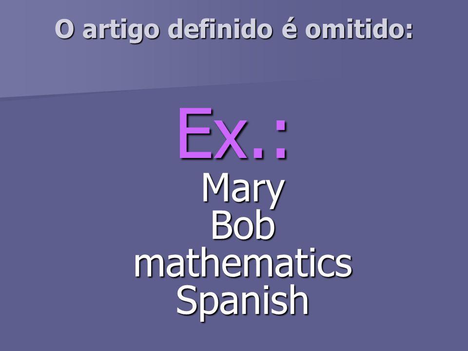 O artigo definido é omitido: Ex.: Mary Bob mathematics Spanish