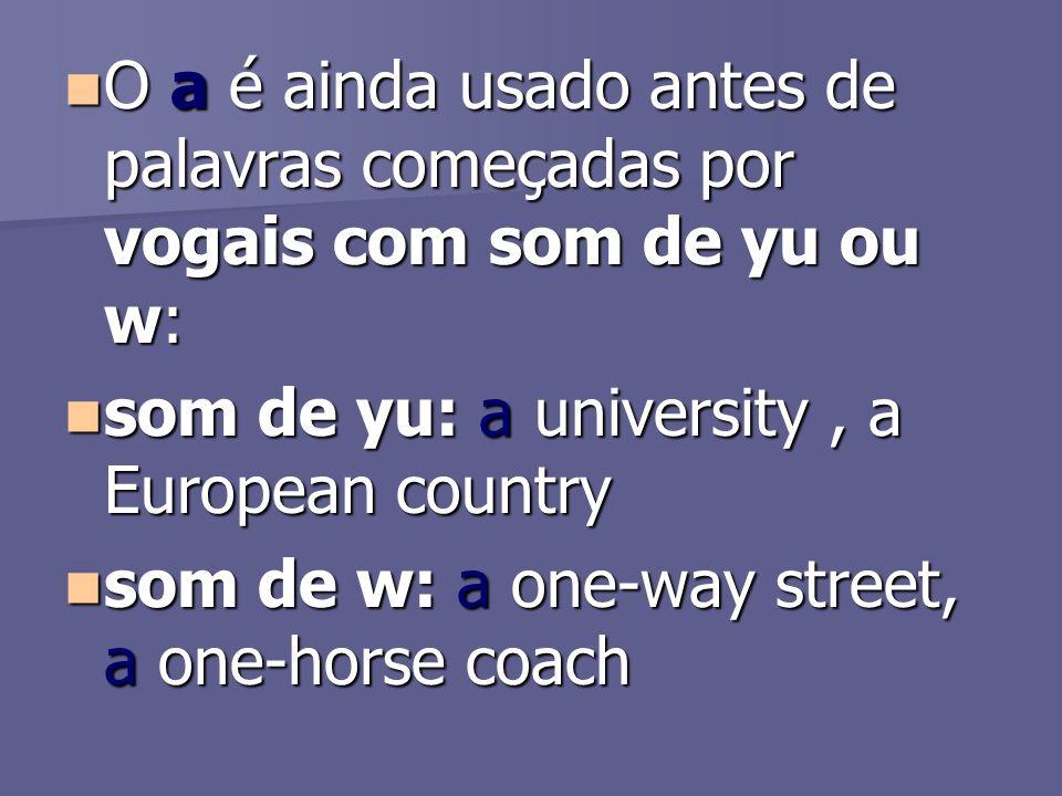 O a é ainda usado antes de palavras começadas por vogais com som de yu ou w: O a é ainda usado antes de palavras começadas por vogais com som de yu ou