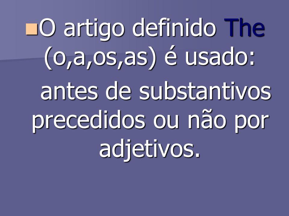 O artigo definido The (o,a,os,as) é usado: O artigo definido The (o,a,os,as) é usado: antes de substantivos precedidos ou não por adjetivos. antes de