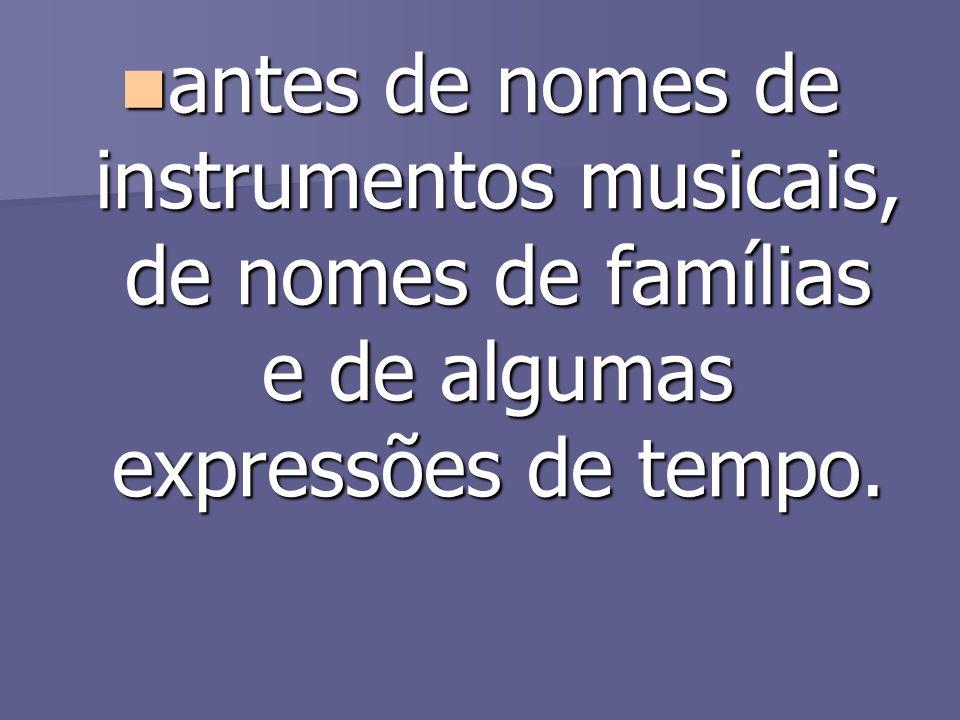antes de nomes de instrumentos musicais, de nomes de famílias e de algumas expressões de tempo. antes de nomes de instrumentos musicais, de nomes de f