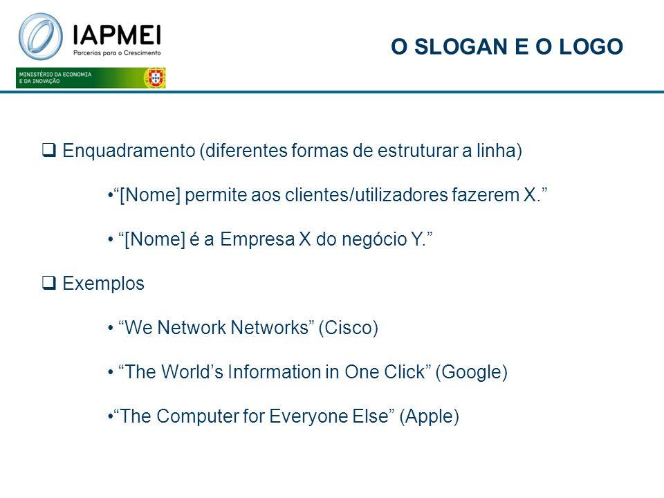 O SLOGAN E O LOGO Enquadramento (diferentes formas de estruturar a linha) [Nome] permite aos clientes/utilizadores fazerem X. [Nome] é a Empresa X do