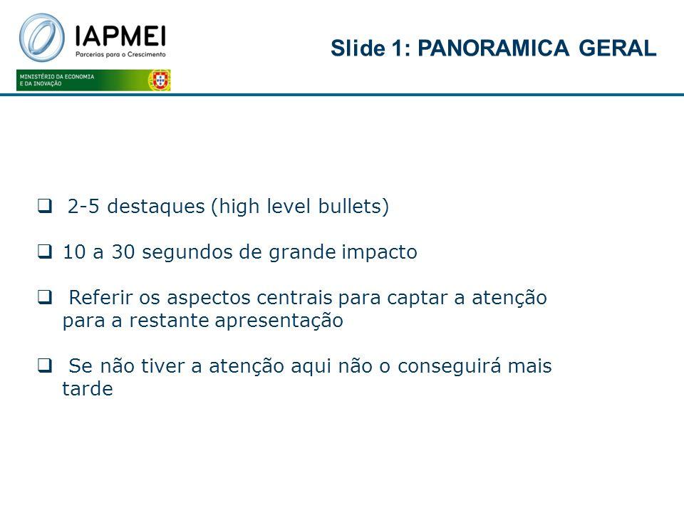 Slide 1: PANORAMICA GERAL 2-5 destaques (high level bullets) 10 a 30 segundos de grande impacto Referir os aspectos centrais para captar a atenção par