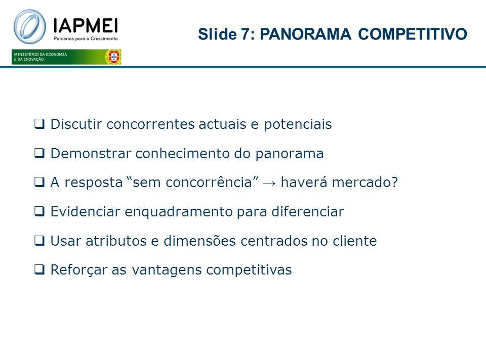 Discutir concorrentes actuais e potenciais Demonstrar conhecimento do panorama A resposta sem concorrência haverá mercado? Evidenciar enquadramento pa