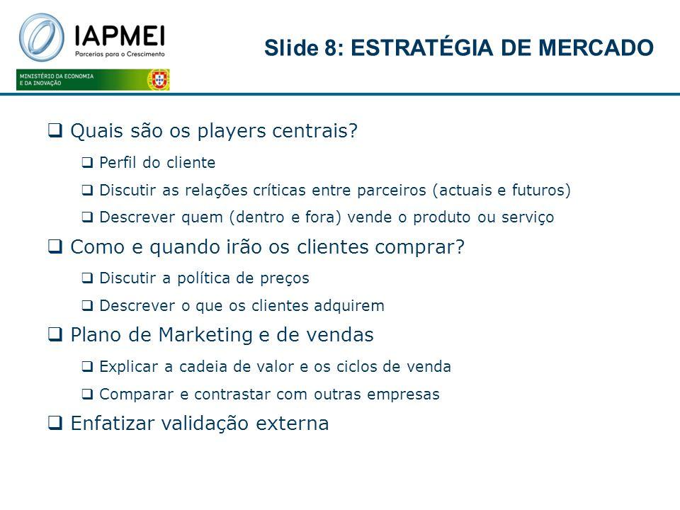 Quais são os players centrais? Perfil do cliente Discutir as relações críticas entre parceiros (actuais e futuros) Descrever quem (dentro e fora) vend