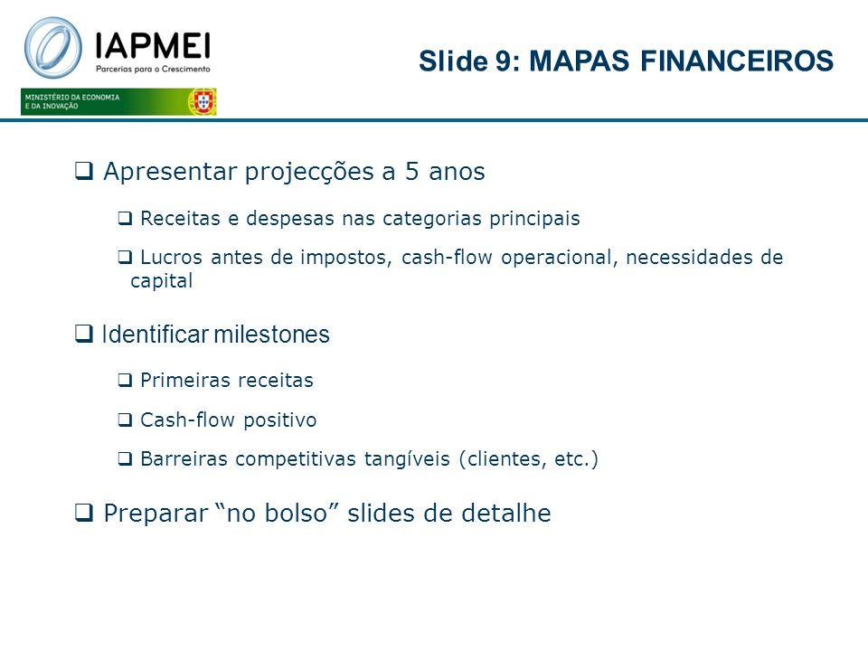 Apresentar projecções a 5 anos Receitas e despesas nas categorias principais Lucros antes de impostos, cash-flow operacional, necessidades de capital