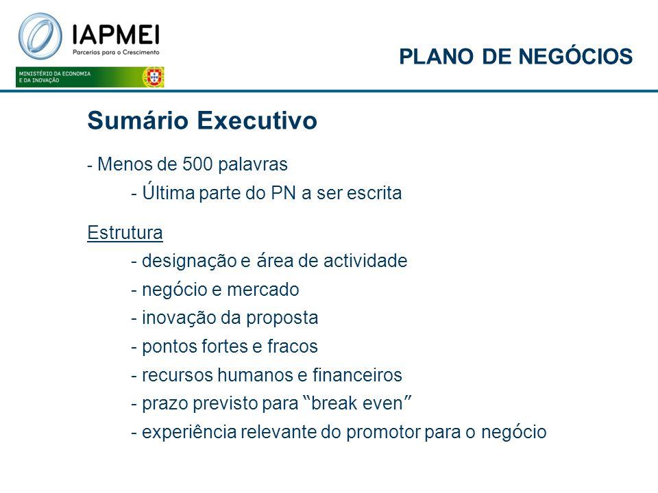 Sumário Executivo - Menos de 500 palavras - Ú ltima parte do PN a ser escrita Estrutura - designa ç ão e á rea de actividade - neg ó cio e mercado - i