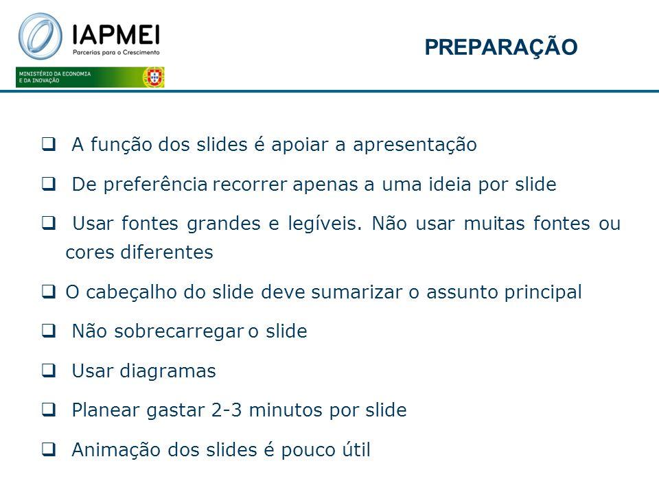 PREPARAÇÃO A função dos slides é apoiar a apresentação De preferência recorrer apenas a uma ideia por slide Usar fontes grandes e legíveis. Não usar m