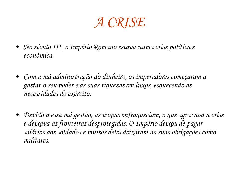 A CRISE No século III, o Império Romano estava numa crise política e económica.