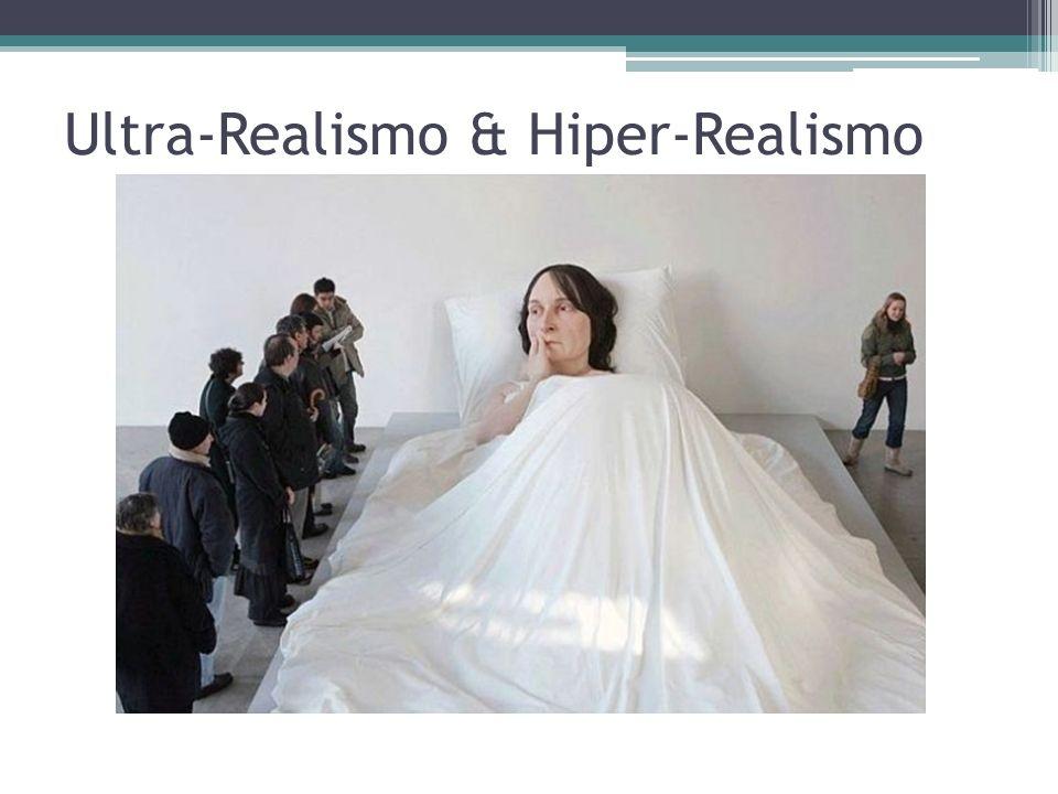 Ultra-Realismo & Hiper-Realismo