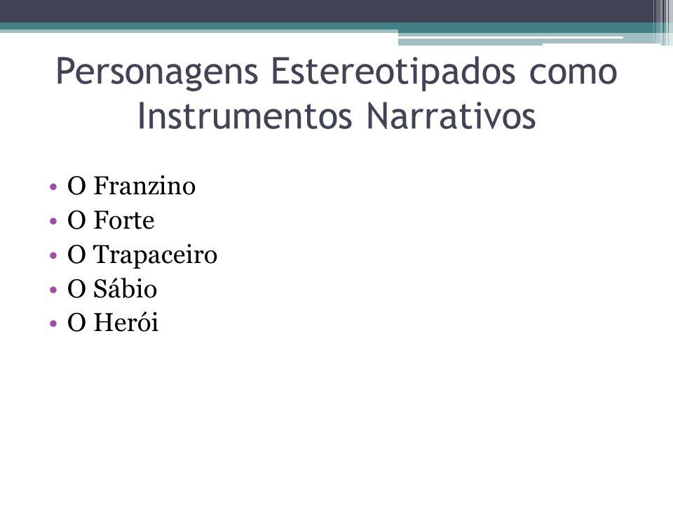 Personagens Estereotipados como Instrumentos Narrativos O Franzino O Forte O Trapaceiro O Sábio O Herói