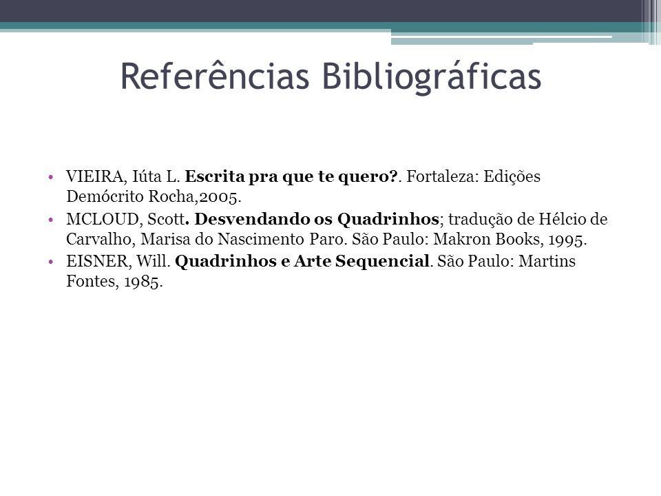 Referências Bibliográficas VIEIRA, Iúta L. Escrita pra que te quero?. Fortaleza: Edições Demócrito Rocha,2005. MCLOUD, Scott. Desvendando os Quadrinho