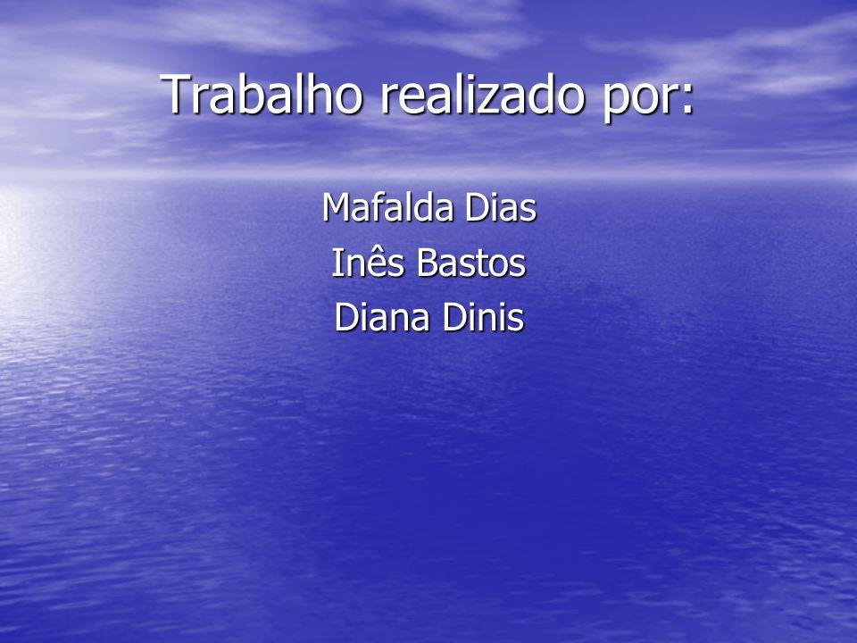 Trabalho realizado por: Mafalda Dias Inês Bastos Diana Dinis