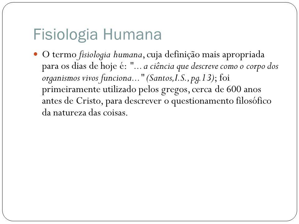 Fisiologia Humana O termo fisiologia humana, cuja definição mais apropriada para os dias de hoje é: